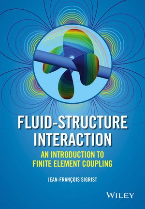 Wiley: Fluid-Structure Interaction: An Introduction to Finite Element Coupling - Jean-Francois Sigrist