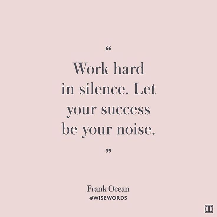 Inspirational work hard quotes : Work hard in silence. Let your success be your noise. frank ocean / #wisewords