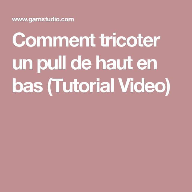 Comment tricoter un pull de haut en bas (Tutorial Video)