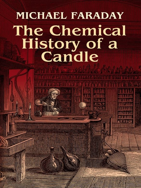 The Chemical History of a Candle by Michael Faraday   One of the greatest experimental scientists of all time, Michael Faraday (1791–1867) developed the first electric motor, electric generator, and dynamo — essentially creating the science of electrochemistry. This book, the result of six lectures he delivered to young students at London's Royal Institution, concerns another form of energy — candlelight.Faraday titled the lectures 'The Chemical History of a Candle,'...