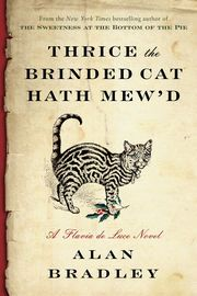 Thrice the Brinded Cat Hath Mew'd | http://paperloveanddreams.com/book/1082221184/thrice-the-brinded-cat-hath-mewd | Hailed as �a combination of Eloise and Sherlock Holmes� by The Boston Globe, Flavia de Luce returns in a much anticipated new Christmas mystery from award-winning and New York Times bestselling author Alan Bradley.  In spite of being ejected from Miss Bodycote�s Female Academy in Canada, twelve-year-old Flavia de Luce is excited to be sailing home to England. But instead of a…
