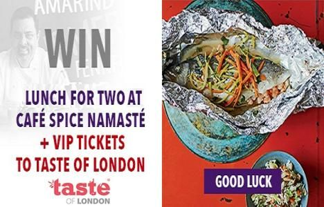 Win Lunch For Two At Café Spice Namasté And VIP Tickets To Taste Of London