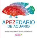 Desembre 2015: Apecedario de acuario / Patricia Gómez Serrano, Miguel Angel Pacheco