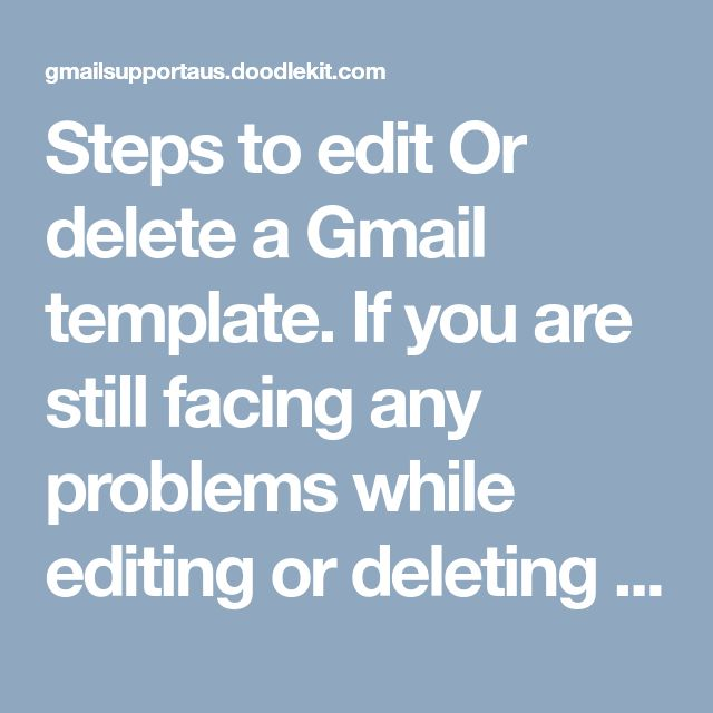 Steps to edit Or delete a Gmail template. If you are still facing any problems while editing or deleting the template, you can contact #GmailTechnicalSupportNumber +(61)283173468 and get the solution. #EditGmailTemplate #DeleteGmailTemplate