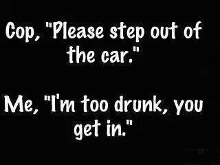 Police humor. Omg hilarious....but I never drive drunk