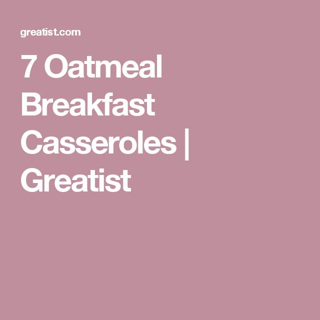 7 Oatmeal Breakfast Casseroles | Greatist
