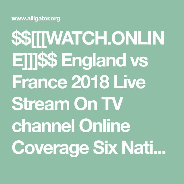 $$[[[WATCH.ONLINE]]]$$ England vs France 2018 Live Stream On TV channel Online Coverage Six Nations Rugby Game | Calendar | alligator.org