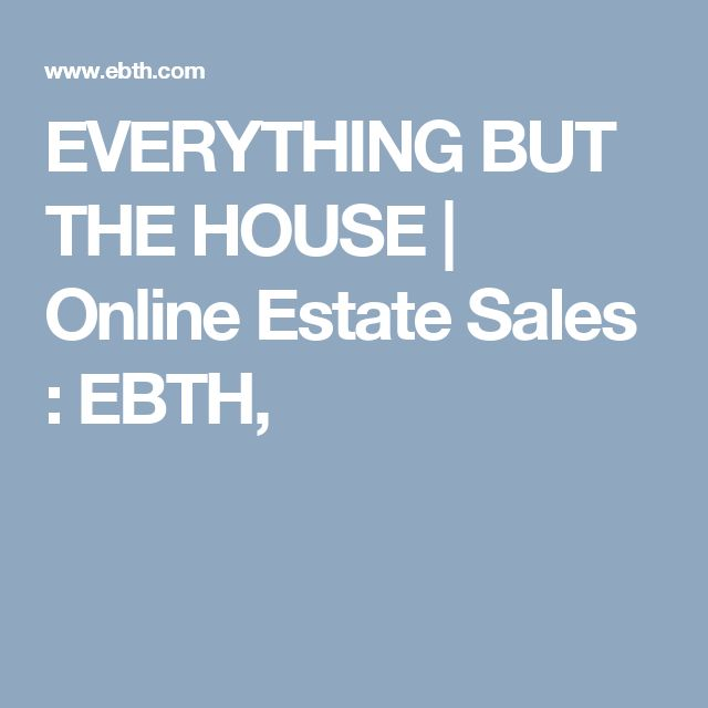 EVERYTHING BUT THE HOUSE | Online Estate Sales : EBTH,