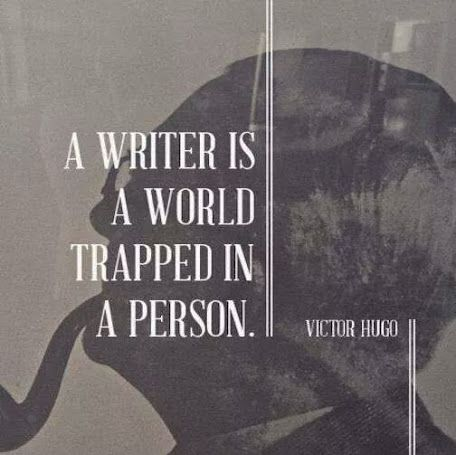 """""""A writer is a world trapped in a person."""" —Victor Hugo [image only]"""