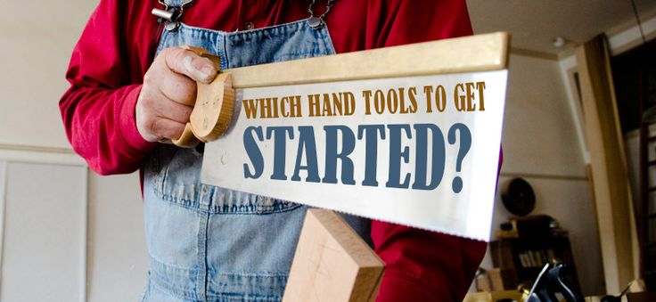 WHICH HAND TOOLS DO YOU NEED TO GET STARTED IN TRADITIONAL WOODWORKING? By Joshua Farnsworth