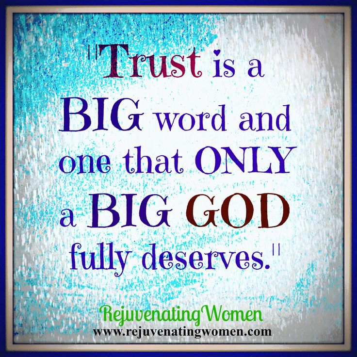 """""""Trust is a BIG word that only a BIG GOD fully deserves."""""""