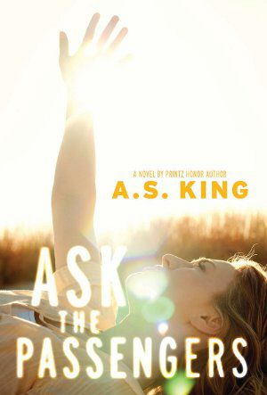 Book Review: Ask the Passengers by A. S. King