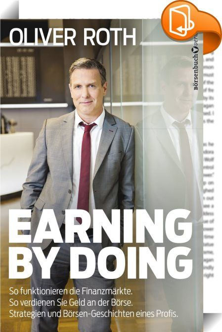 Earning by Doing :: Oliver Roth ist Kapitalmarktstratege und Chefhändler einer deutschen Wertpapierhandelsbank. Er ist Teil eines exklusiven, meist männlichen Zirkels von Händlern, die hinter den Schranken der Frankfurter Börse das Rad der deutschen Finanzwirtschaft drehen. Und er ist jemand, der durch sein Tun beweist, dass die Börse trotz aller entgegen lautenden Gerüchte kein Glücksspiel ist, sondern nach bestimmten Regeln funktioniert, deren Kenntnis und Befolgung zu Gewinnen a...