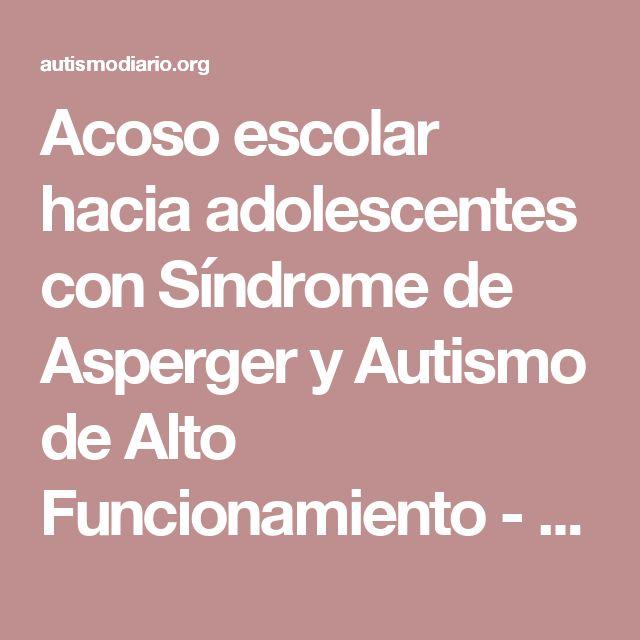 Acoso escolar hacia adolescentes con Síndrome de Asperger y Autismo de Alto Funcionamiento - Autismo Diario