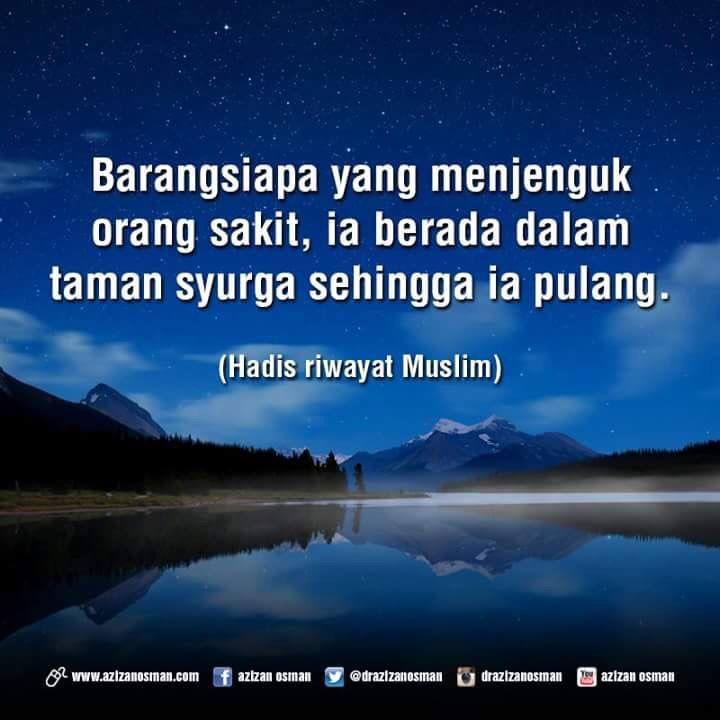 Barangsiapa yang menjenguk orang sakit, ia berada dalam taman syurga sehingga dia pulang. (Hadis Riwayat Muslim)  www.azizanosman.com #TeamAzizan