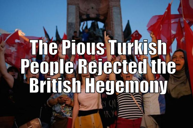 The Pious Turkish People Rejected the British Hegemony