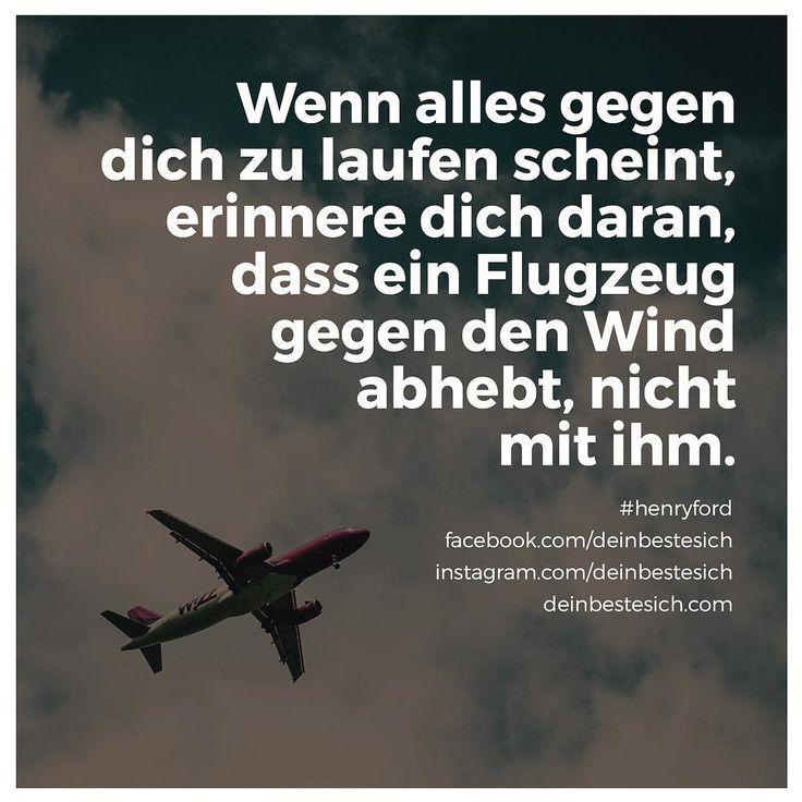 Wenn alles gegen dich zu laufen scheint, erinnere dich daran, dass ein Flugzeug gegen den Wind abhebt, nicht mit ihm. Zitat von Henry Ford und eines meiner lieblings Motivationssprüche. #abheben #fliegen #gegenwind