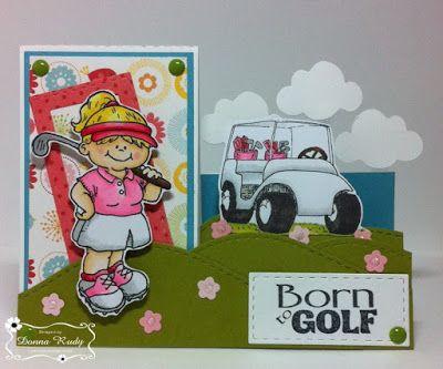 ONECRAZYSTAMPER.COM: Born To Golf by Donna using High Hopes Stamps Swinging Sherry (R204B), Golf Cart (J025), Sentiment Set 4 (UU507)