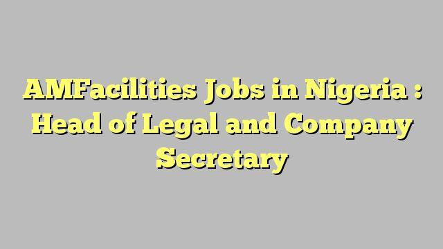 AMFacilities  Jobs in Nigeria : Head of Legal and Company Secretary