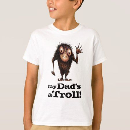 My Dad's a Troll - Father's Day T-Shirt - tap, personalize, buy right now!