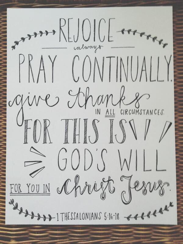 1 Thessalonians 5:16-18 pray continually. (: