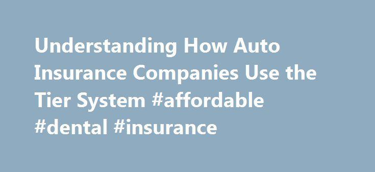 """Understanding How Auto Insurance Companies Use the Tier System #affordable #dental #insurance http://insurances.remmont.com/understanding-how-auto-insurance-companies-use-the-tier-system-affordable-dental-insurance/  #car insurance ratings # Understanding How Auto Insurance Companies Use the Tier System June 25, 2013 The new popularity of a """"tier system"""" in car and truck insurance means that auto insurance companies can pursue individual customers with a more sophisticated rate table, based…"""