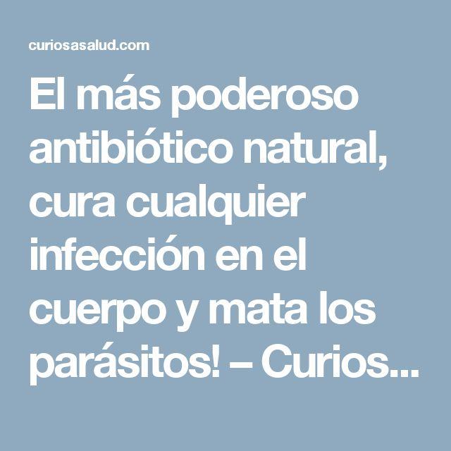 El más poderoso antibiótico natural, cura cualquier infección en el cuerpo y mata los parásitos! – Curiosa Salud