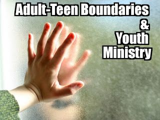 RETHINKING YOUTH MINISTRY: Adult-Teen Boundaries and Youth Ministry