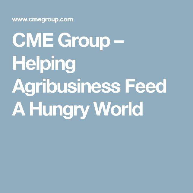 CME Group – Helping Agribusiness Feed A Hungry World