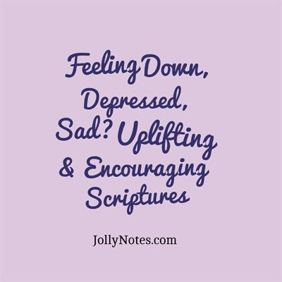 Bible Verses about Feeling Down, Depressed, Sad - Uplifting & Encouraging Scriptures