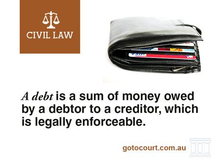 A debt is a sum of money owed by a debtor to a creditor, which is legally enforceable.
