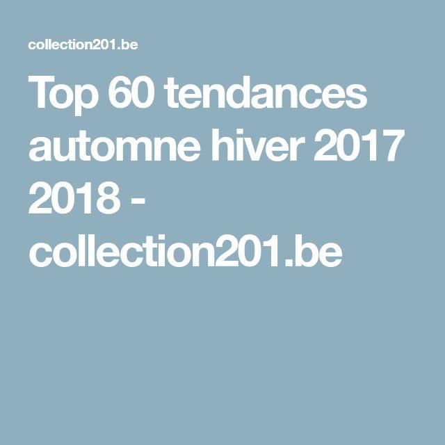 Top 60 tendances automne hiver 2017 2018 - collection201.be