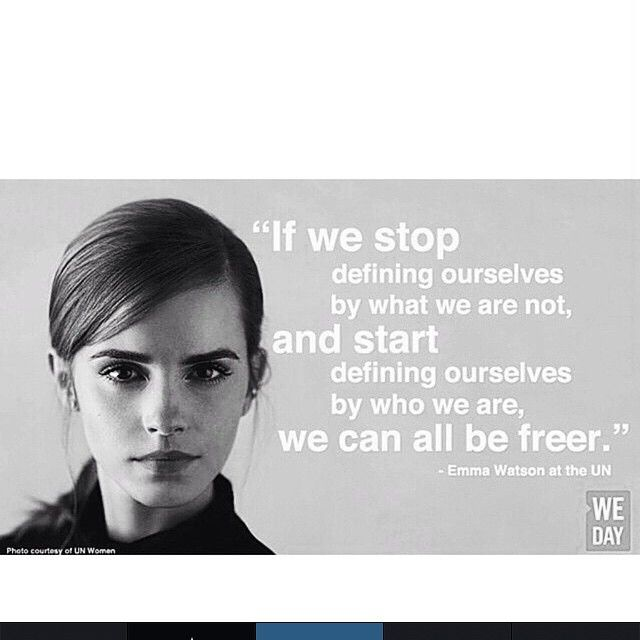 """""""If we stop defining ourselves by what we are not, and start defining ourselves by who we are, we can all be freer."""""""