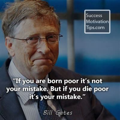 """If you are born poor it's not your mistake. But if you die poor it's your mistake."" - Bill Gates Quotes"