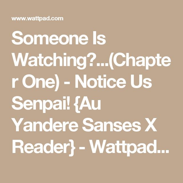 40 best au sanses x reader images on pinterest wattpad notice us senpai the yandere sanses someone is watchingchapter one malvernweather Image collections