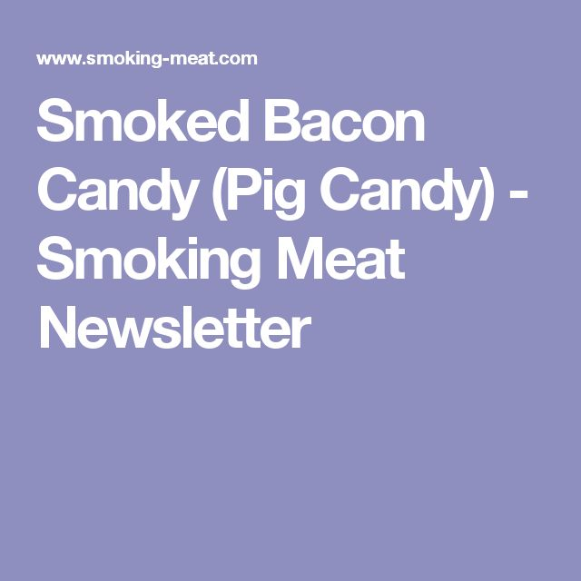 Smoked Bacon Candy (Pig Candy) - Smoking Meat Newsletter