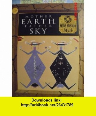 Mother Earth, Father Sky Native American Myth (Myth  Mankind , Vol 4, No 20) (0034406035236) Tom Lowenstein, Piers Vitebsky, Time-Life , ISBN-10: 0705435237  , ISBN-13: 978-0705435239 ,  , tutorials , pdf , ebook , torrent , downloads , rapidshare , filesonic , hotfile , megaupload , fileserve