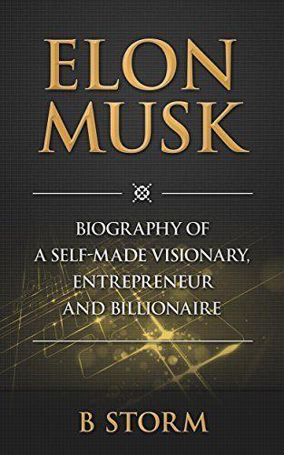 Elon Musk: Biography of a Self-Made Visionary, Entrepreneur and Billionaire by B Storm, http://www.amazon.com/dp/B00MJ8BTTC/ref=cm_sw_r_pi_dp_1XKiub12CJA5N