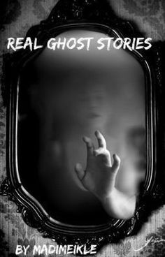 True Ghost Stories   real ghost stories may 13 2013 real ghost stories some so scary that ...