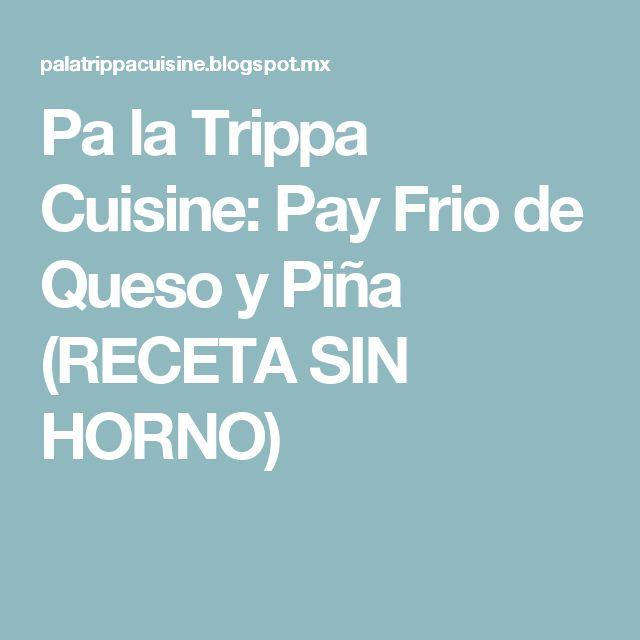 Pa la Trippa Cuisine: Pay Frio de Queso y Piña (RECETA SIN HORNO)