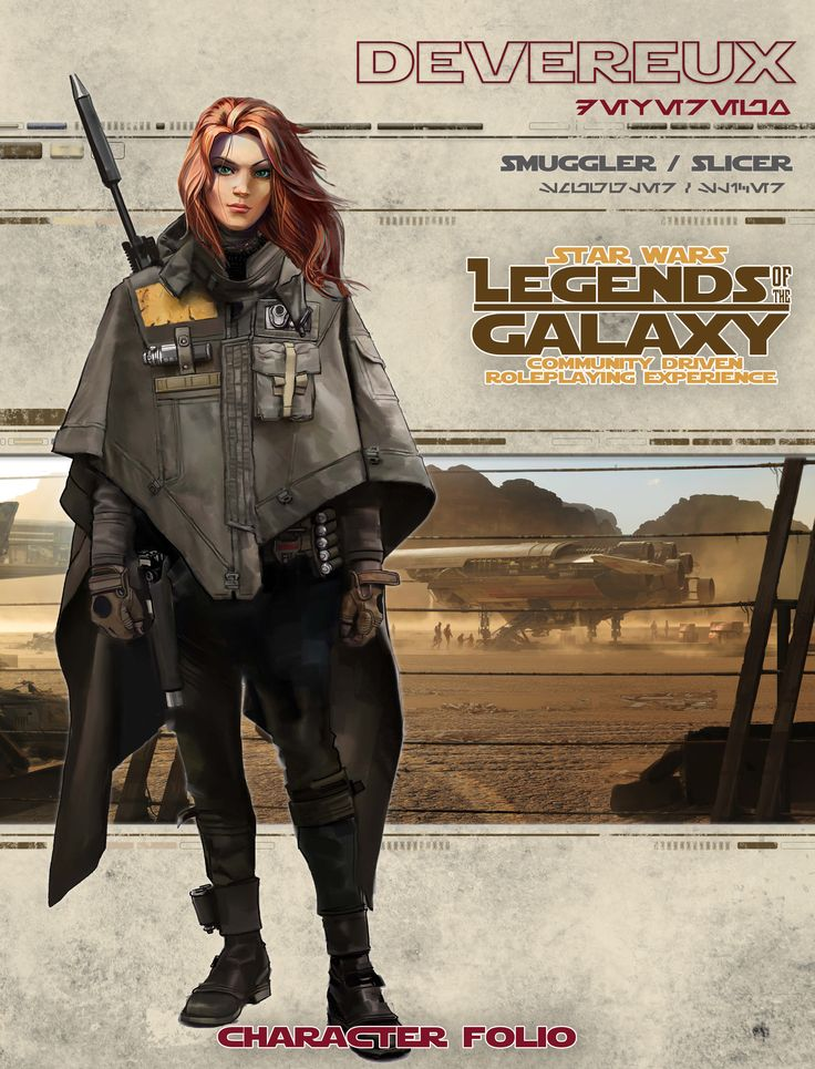 Devereux is a Star Wars RPG character.  A smuggler and slicer.  She is from Legends of the Galaxy and used in Edge of the Empire Star Wars RPG by Fantasy Flight Games www.LegendsoftheGalaxy.com