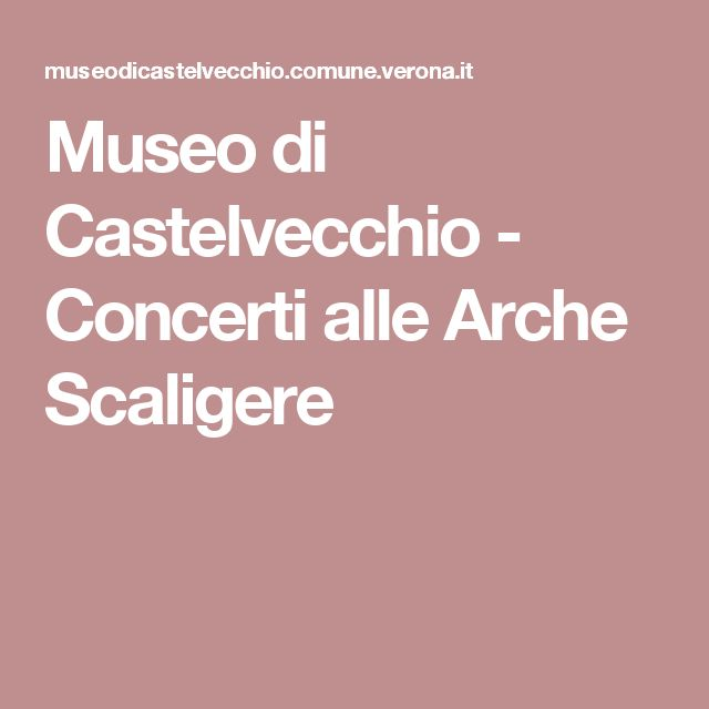 Museo di Castelvecchio - Concerti alle Arche Scaligere