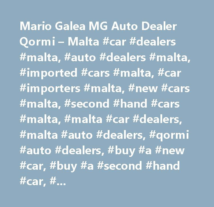 Mario Galea MG Auto Dealer Qormi – Malta #car #dealers #malta, #auto #dealers #malta, #imported #cars #malta, #car #importers #malta, #new #cars #malta, #second #hand #cars #malta, #malta #car #dealers, #malta #auto #dealers, #qormi #auto #dealers, #buy #a #new #car, #buy #a #second #hand #car, #sell #my #used #car, #sell #my #car, #sell #a #car #malta, #gozo, #bargain, #best #prices, #best #buys, #mint #condition, #best #car #dealers #malta, #best #auto #dealers #malta, #teledeal, #tele…