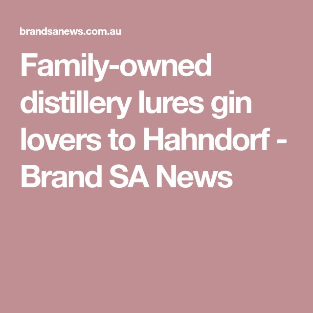 Family-owned distillery lures gin lovers to Hahndorf - Brand SA News