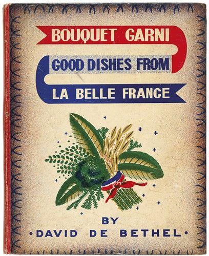 DE BETHEL, David. Bouquet Garni. Good Dishes from La Belle France.  The Medici Society. 1939.