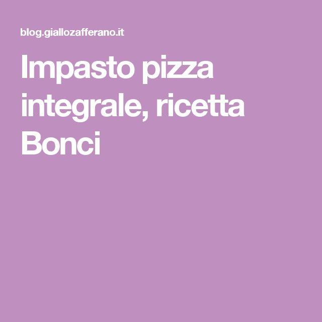 Impasto pizza integrale, ricetta Bonci