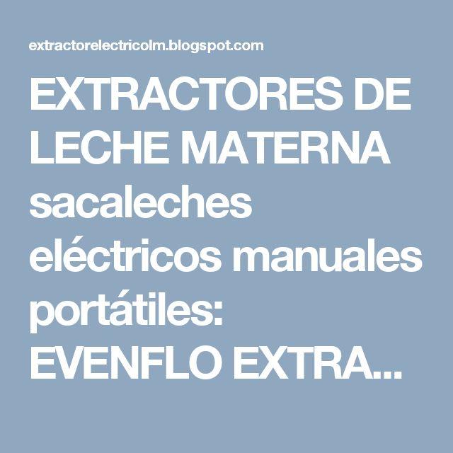 EXTRACTORES DE LECHE MATERNA sacaleches eléctricos manuales portátiles: EVENFLO EXTRACTOR SACA LECHE ELECTRICO Y MANUAL