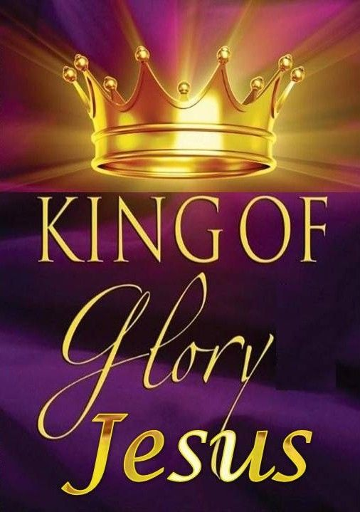King Of Glory.... Jesus!