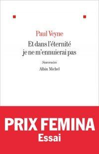 Couverture de l'ouvrage : Et dans l'éternité je ne m'ennuierai pas de Paul Veyne