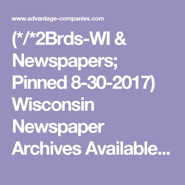 (*/*2Brds-WI & Newspapers;   Pinned 8-30-2017)   Wisconsin Newspaper Archives Available Online – Advantage Companies